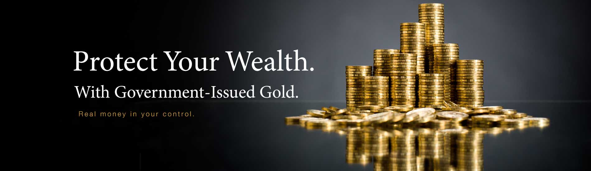 A stack of gold coins against a dark background with the text Protect Your Wealth with Government-Issued Gold.