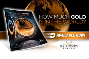How Much Gold Is In the World? Download U.S. Money Reserve's Special Report to Find Out