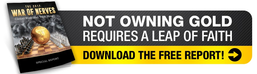 Not owning gold requires a leap of faith! Download the free report