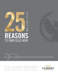 25 Reasons to Own Gold Now: 2019 Edition of U.S. Gold Report by America's Gold Authority