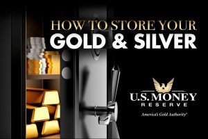 How to Store Your Gold and Silver
