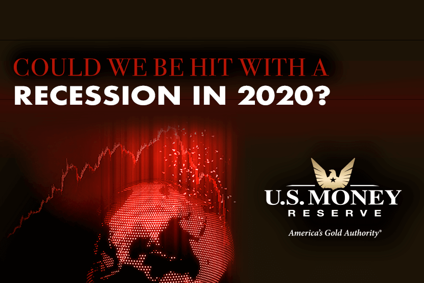Could We Be Hit With A Recession In 2020 U S Money Reserve