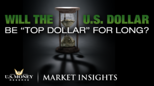 Will the U.S. Dollar be Top Dollar for long? Market Insights