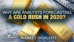 Why Are Analysts Forecasting A Gold Rush in 2020?