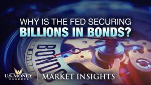 Why Is The Fed Securing Billions in Bonds?