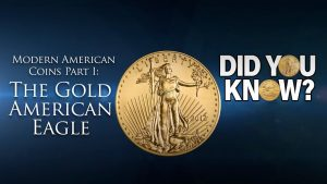 Modern American Coins Part 1: The Gold American Eagle - Did You Know?