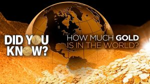 Did You Know - How Much Gold Is in the World?