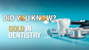 Did You Know? - Gold in Dentistry