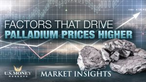Factors That Drive Palladium Prices Higher