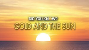 Did You Know? Gold and the Sun