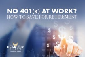 No 401k at Work? How to Save for Retirement