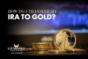 How Do I Transfer My IRA to Gold?