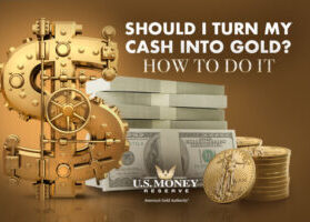 Should I Turn My Cash Into Gold? How to Do It