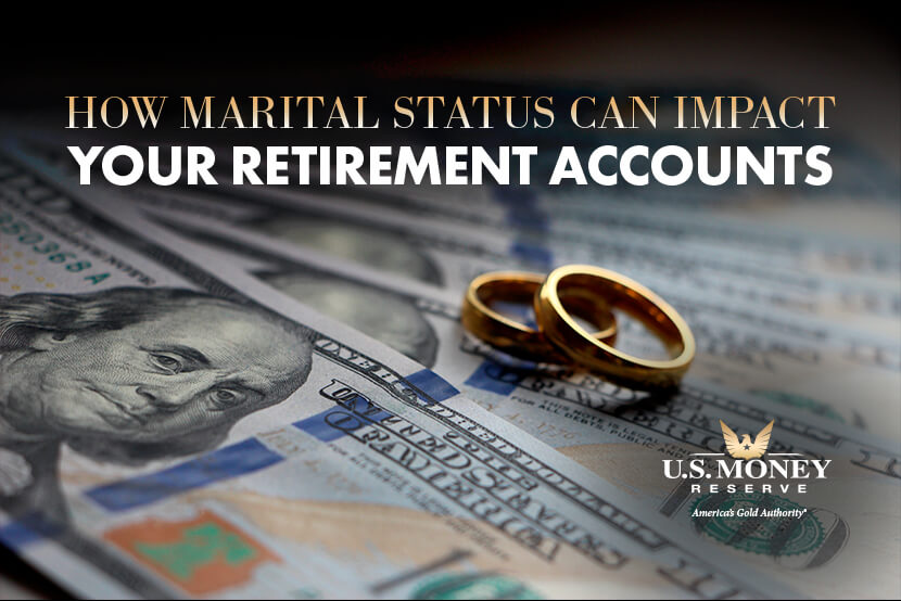 How Marital Status Can Impact Your Retirement Accounts
