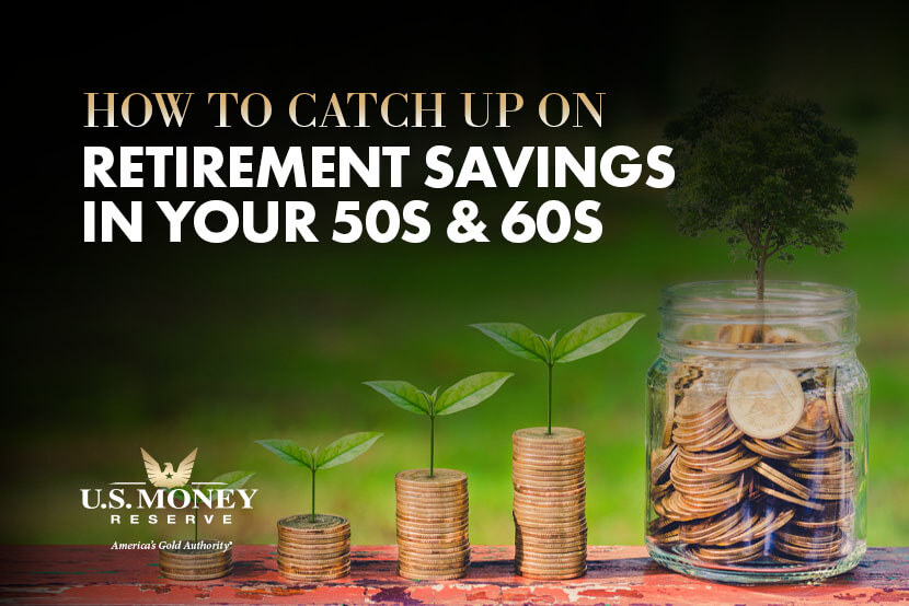 How to Catch Up on Retirement Savings in Your 50s and 60s