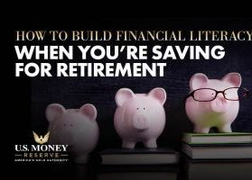 How to Build Financial Literacy When You're Saving for Retirement