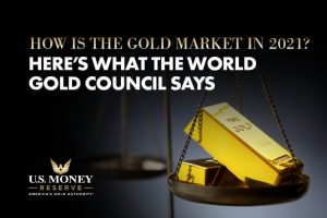 How Is the Gold Market in 2021? Here's What the World Gold Council Says