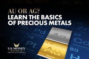 Au or Ag? Learn the Basics of Precious Metals