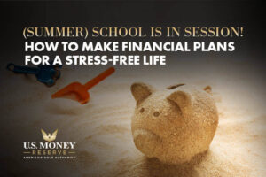 Summer School is in Session! How to Make Financial Plans for a Stress-Free Life