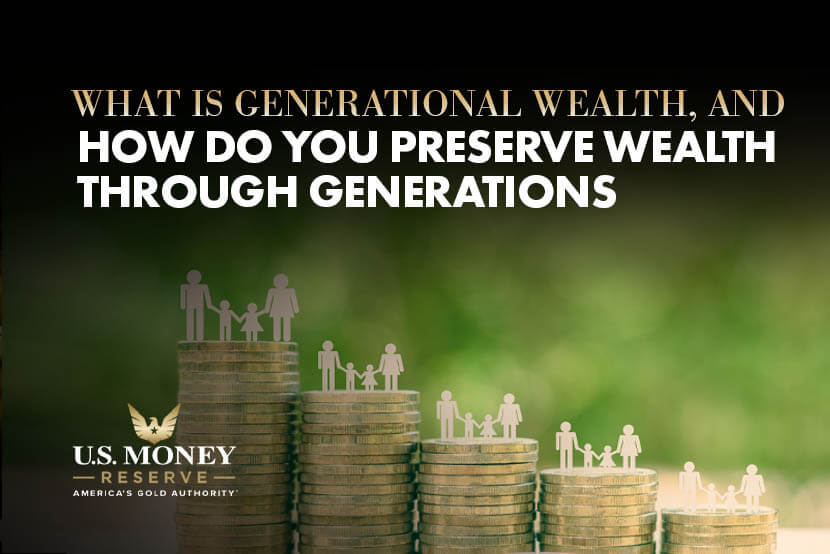 What Is Generational Wealth and How Do You Preserve Wealth Through Generations