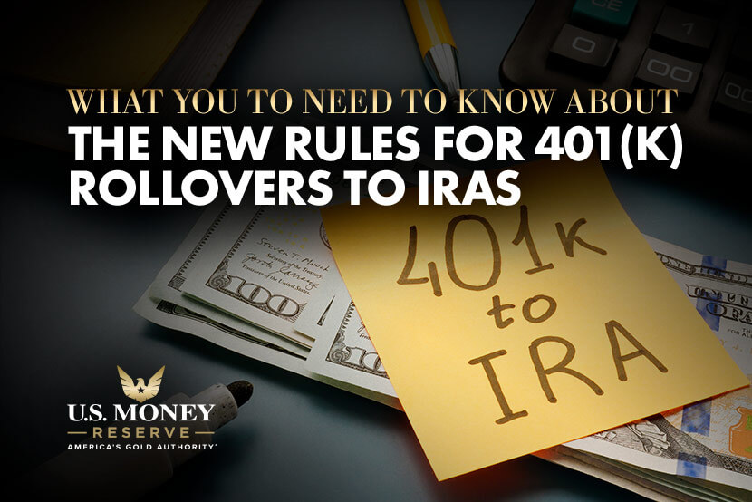 What You Need to Know About the New Rules for 401(k) Rollovers to IRA